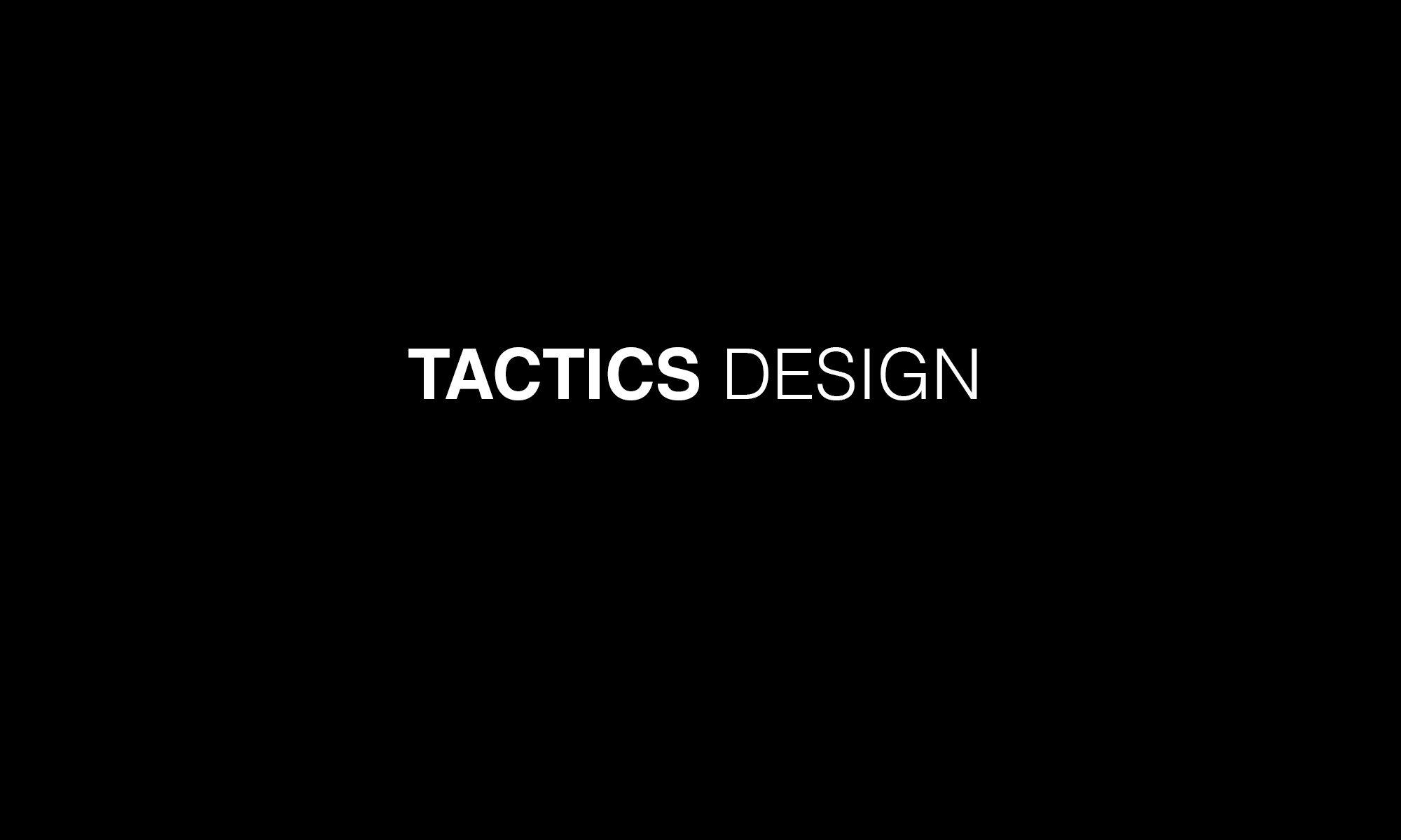TACTICS DESIGN